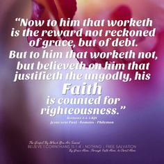 """""""Now to him that worketh is the reward not reckoned of grace, but of debt. But to him that worketh not, but believeth on him that justifieth the ungodly, his faith is counted for righteousness.""""  Romans 4:4-5 KJV ✞Grace and peace in Christ! Bible Verses Quotes, Bible Scriptures, Romans 4 5, Savior, Jesus Christ, Bible Timeline, Way To Heaven, Saved By Grace, Keep The Faith"""