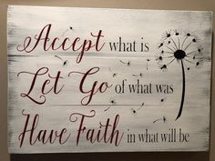 Accept what is let go of what was have faith in what will be accept what is sign wood sign pallet sign home decor farmhouse decor Wisdom Quotes, Quotes To Live By, Me Quotes, Motivational Quotes, Inspirational Quotes, Sign Quotes, Faith Quotes, Great Quotes, Relationship Quotes