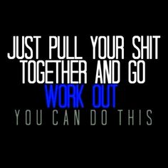Need to print this and post it all over my house....lacking motivation lately!!