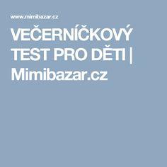 VEČERNÍČKOVÝ TEST PRO DĚTI | Mimibazar.cz Aa School, School Clubs, Pavlova, Reading, Books, Orange, Games, Instagram, Libros