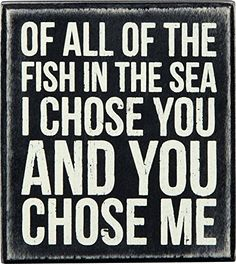 Of All the Fish in the Sea, I Chose You and You Chose Me - Wood Block Sign - Popular Quotes and Sayings - Beach Wedding Decor Wedding Quotes, Wedding Signs, Our Wedding, Wedding Ideas, Dream Wedding, Wedding 2015, Rustic Wedding, Box Signs, Wall Signs