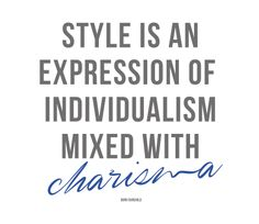 Style is an expression of individualism mixed with charisma.