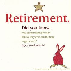 retirement did you know. of retired people > Mr Rufus Rabbit is a very opinionated little rabb Teacher Retirement, Retirement Cards, Retirement Parties, Retirement Planning, Funny Retirement Quotes, Happy Retirement Wishes, Retirement Messages, Retirement Invitations, Retirement Party Decorations