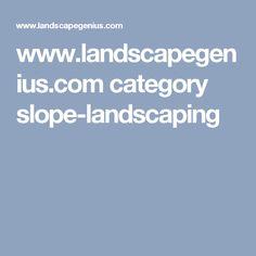 www.landscapegenius.com category slope-landscaping