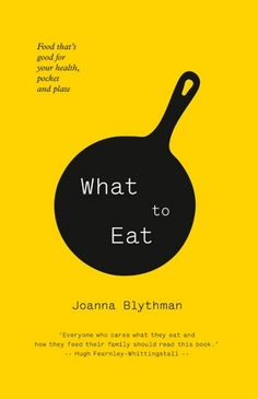 """Yet in ""What To Eat"" (by Johanna Blythmann) she attempts to achieve what no NGOs, Soil Association, Slow Food movement or government health campaigns have so far achieved: she speaks to ordinary people, giving them the facts they need to make informed choices, procuring them the tools to cook, eat, live better lives in the space of a 395 page, 14cm x 22cm x 3cm bright yellow and orange didactic manual."""