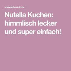 Nutella Kuchen: himmlisch lecker und super einfach!