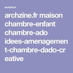 archzine.fr maison chambre-enfant chambre-ado idees-amenagement-chambre-dado-creative Dado, Keep In Mind, Decoration, Bedroom Furniture, Mindfulness, Tips, Bedroom Ideas, Sleepover Party, Home