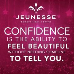 """Confidence is the ability to feel beautiful without needing someone to tell you."" #Quotes from #Jeunesse"