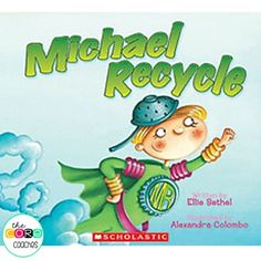 "A fun story about a recycling superhero-  ""Michael Recycle"" by Ellie Bethel,"