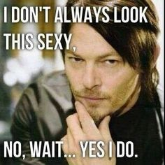 I don't always look sexy... oh, wait!