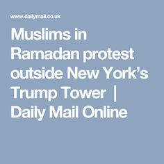 Muslims in Ramadan protest outside New York's Trump Tower  | Daily Mail Online