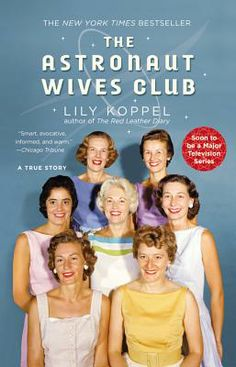 The Astronaut Wives Club: A True Story  By Lily Koppel