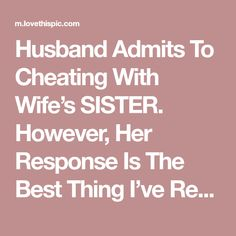 Husband Admits To Cheating With Wife's SISTER. However, Her Response Is The Best Thing I've Read All Day!