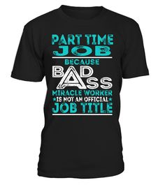 Part Time Job - Badass Miracle Worker