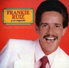SOLISTA PERO NO SOLO - FRANKIE RUIZ (1985) Tracklist:  1. Ahora me toca a mi 2. Esta cobardia 3. Como le gustan a usted 4. Tu con él 5. La cura 6. El camionero 7. Si esa mujer me dice que sí 8. Amor de un momento