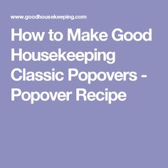 How to Make Good Housekeeping Classic Popovers - Popover Recipe