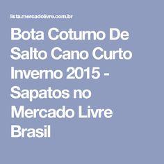 Bota Coturno De Salto Cano Curto Inverno 2015 - Sapatos no Mercado Livre Brasil