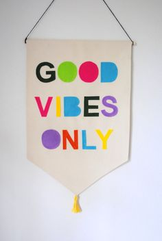 Good Vibes Only! - A banner that smacks you in the face with good vibes when you walk in the room. Banners are made of a heavy canvas material