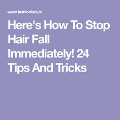 Here's How To Stop Hair Fall Immediately! 24 Tips And Tricks