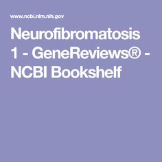 Neurofibromatosis 1 - GeneReviews® - NCBI Bookshelf