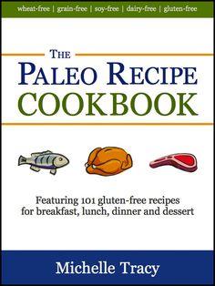 The Paleo Recipe Cookbook: 101 All Natural Gluten-Free Meals and Desserts (The Paleo Recipe Cookbooks) eBook: Michelle Tracy