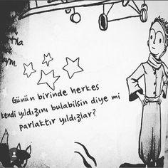 Günün birinde herkes kendi yıldızını bulabilsin diye mi parlaktır yıldızlar. - Antoine de Saint Exupery / Küçük Prens