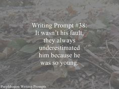 Writing Prompt #38: It wasn't his fault they always underestimated him because he was so young.