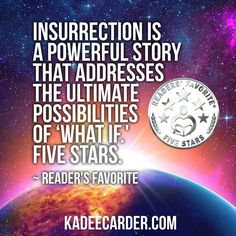 Kadee Carder's young adult science fiction novel, Insurrection, is a powerful story that addresses the ultimate possibilities of 'what if'. A disaster wipes out technology, but it doesn't wipe out the human race. Instead, it creates a whole new world of possibilities and, in this world, a group of girls, determined to stay together, pave their own way, or at least they try to. The main character, Saylor, is both likeable and believable. She sets a standard that would appeal to young female…