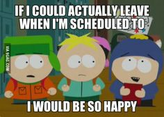 Leave on time?? Work Memes, Work Humor, South Park, Funny Photos, Best Funny Pictures, Bizarre Pictures, Funny Memes, Hilarious, It's Funny