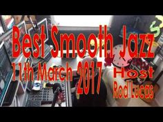 BEST SMOOTH JAZZ 'LIVE' SHOW :  11th MARCH 2017 : HOST ROD LUCAS : LONDO...