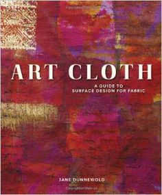 Art Cloth: A Guide to Surface Design for Fabric Art Cloth shows you how to layer processes with the latest products to create stunning cloth for use in a variety of fiber art. With step-by-step photography, you will learn to create art cloth using Fabric Painting, Fabric Art, Fabric Books, Textile Design, Fabric Design, Book Crafts, Craft Books, Fabric Manipulation, How To Dye Fabric