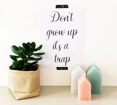 Don t grow up it s a trap quote print Trapped Quotes, Invisible Crown, Quote Prints, Growing Up, Place Card Holders, Sayings, Handmade Gifts, Kitchen, Bags