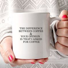The Difference Between Coffee & Your Opinion is I Asked for Coffee Ceramic Mug
