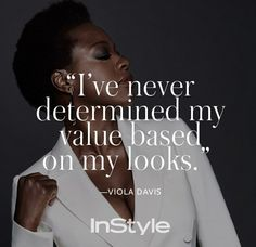 "Some incredible words to live by from our January 2016 cover star, ""I've never determined my value based on my looks or anything physical. I've been through a lot in life, and what has gotten me through is strength of character and faith. Black Girls Rock, Black Girl Magic, Acting Quotes, Film Quotes, Viola Davis, Girl Empowerment, My Values, Inspirational Quotes For Women, Independent Women"