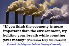 """""""If you think the economy is more important than the environment, try holding your breath while counting your money."""" – Professor Guy McPherson, School of Natural Resources, University … Political Economy, Meaning Of Life, Hold You, Natural Resources, Professor, Counting, Breathe, Thinking Of You, Meant To Be"""