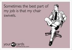 """""""Sometimes the best part of my job is that my chair swivels.""""   #humour #work"""