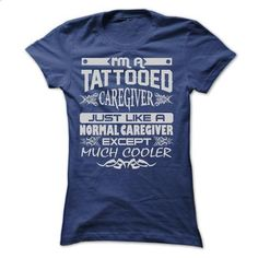 TATTOOED CAREGIVER - AMAZING T SHIRTS - #disney shirt #white tee. PURCHASE NOW => https://www.sunfrog.com/LifeStyle/TATTOOED-CAREGIVER--AMAZING-T-SHIRTS-Ladies.html?68278