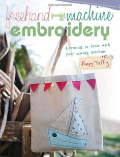 FreeHand Machine Embroidery: Learning to draw with your sewing machine: Amazon.co.uk: Poppy Treffry: Books