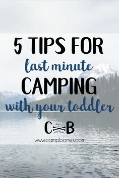 Our five tips for last minute camping with a toddler. Being a fire family we often don't know when we'll have days off together. When they do happen we like to take advantage and camp whenever possible! We use these tips to always be ready to camp, even w