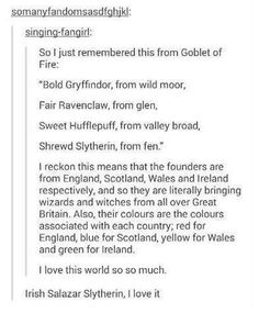 I mean according to JK Rowling and her story behind Ilvermorny started that's quite possible, for Slytherin at least. ANd personally I like that Hufflepuff reps Wales because I'm a little bit of Welsh descent