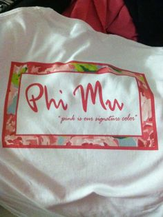 Phi Mu - pink is our signature color<3 my gamma mu chapter