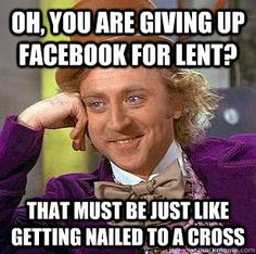 I am still giggling over this one.  No offense to anyone who gives up Facebook for Lent.