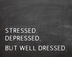always dress well, no matter what.