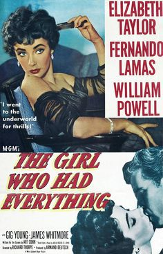 The Girl Who Had Everything Stars: William Powell, Elizabeth Taylor, Fernando Lamas, Gig Young, James Whitmore ~ Director: Richard Thorpe Old Movie Posters, Classic Movie Posters, Original Movie Posters, Movie Poster Art, Classic Movies, Vintage Posters, Cinema Posters, Vintage Ads, Old Movies