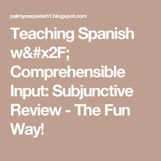 Teaching Spanish w/ Comprehensible Input: Subjunctive Review - The Fun Way!