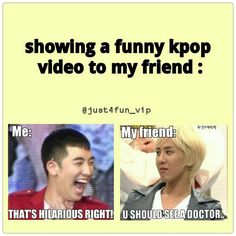 Showing a funny kpop vid to my friend... this is so true happens every time to me haha