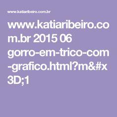 www.katiaribeiro.com.br 2015 06 gorro-em-trico-com-grafico.html?m=1