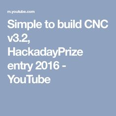 Simple to build CNC v3.2, HackadayPrize entry 2016 - YouTube