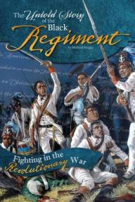 The Untold Story of the Black Regiment: Fighting in the Revolutionary War