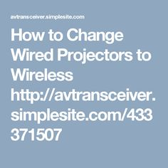 How to Change Wired Projectors to Wireless http://avtransceiver.simplesite.com/433371507